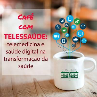 Café com TELESSAÚDE: telemedicina e saúde digital na transformação da saúde.